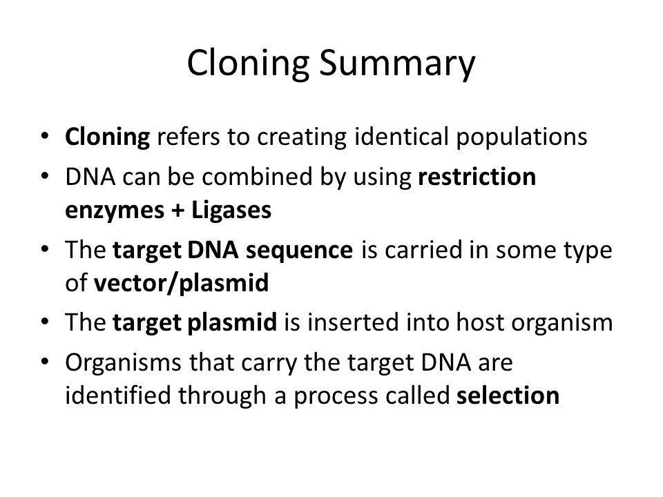 Cloning Summary Cloning refers to creating identical populations
