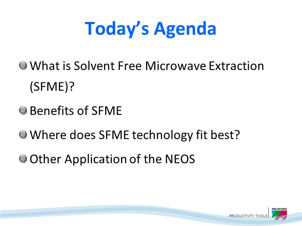 Today's Agenda What is Solvent Free Microwave Extraction (SFME)
