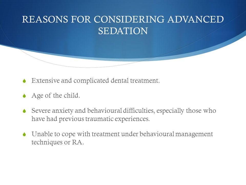 REASONS FOR CONSIDERING ADVANCED SEDATION