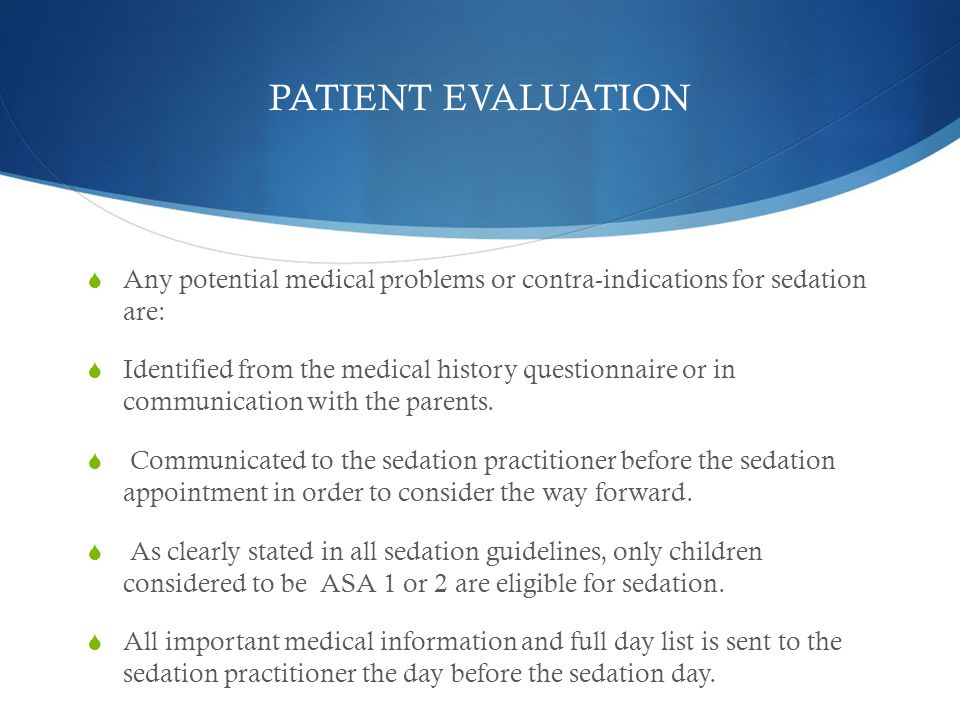 PATIENT EVALUATION Any potential medical problems or contra-indications for sedation are: