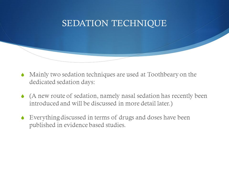 SEDATION TECHNIQUE Mainly two sedation techniques are used at Toothbeary on the dedicated sedation days: