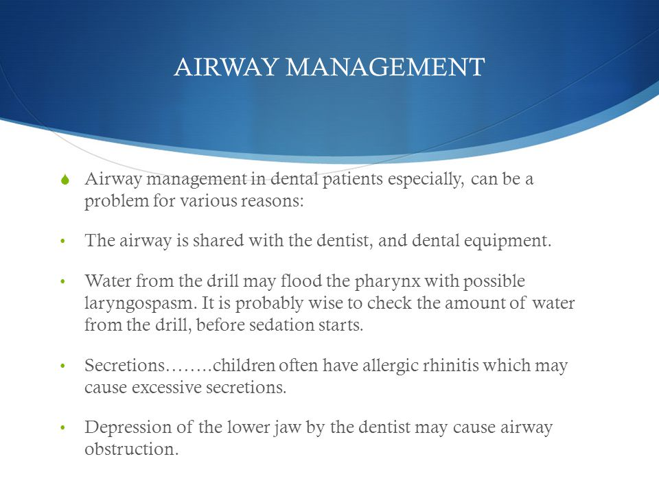 AIRWAY MANAGEMENT Airway management in dental patients especially, can be a problem for various reasons: