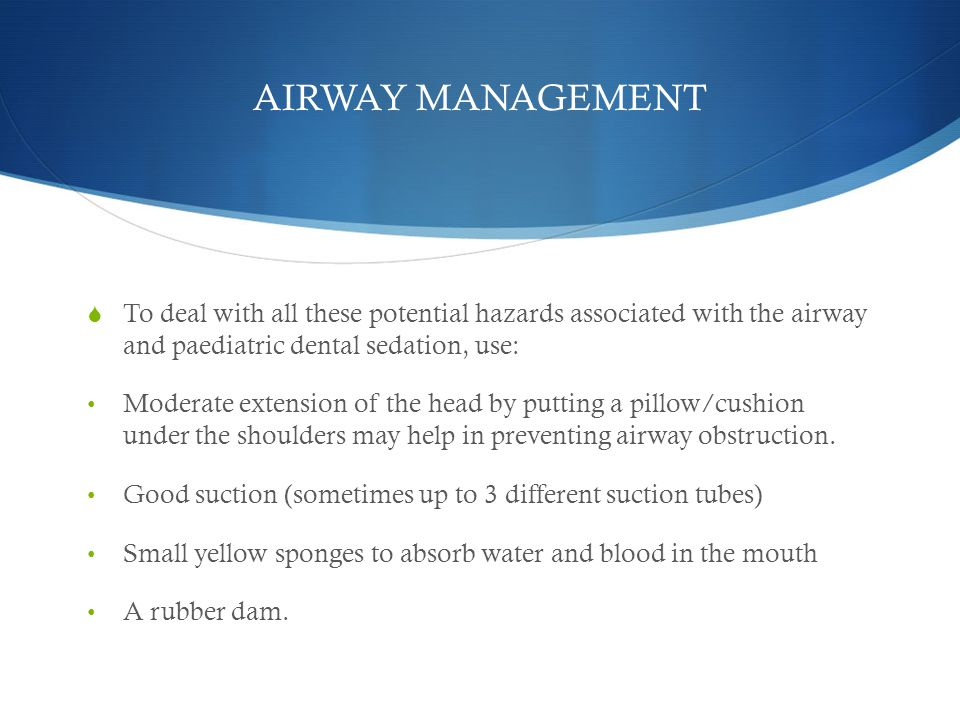 AIRWAY MANAGEMENT To deal with all these potential hazards associated with the airway and paediatric dental sedation, use: