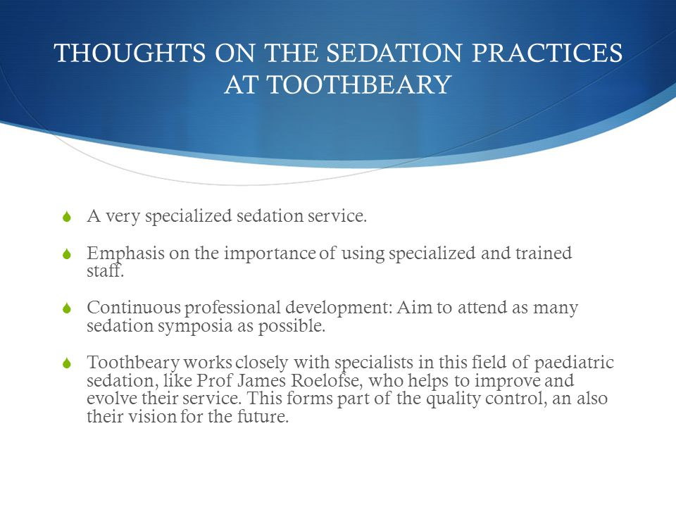 THOUGHTS ON THE SEDATION PRACTICES AT TOOTHBEARY