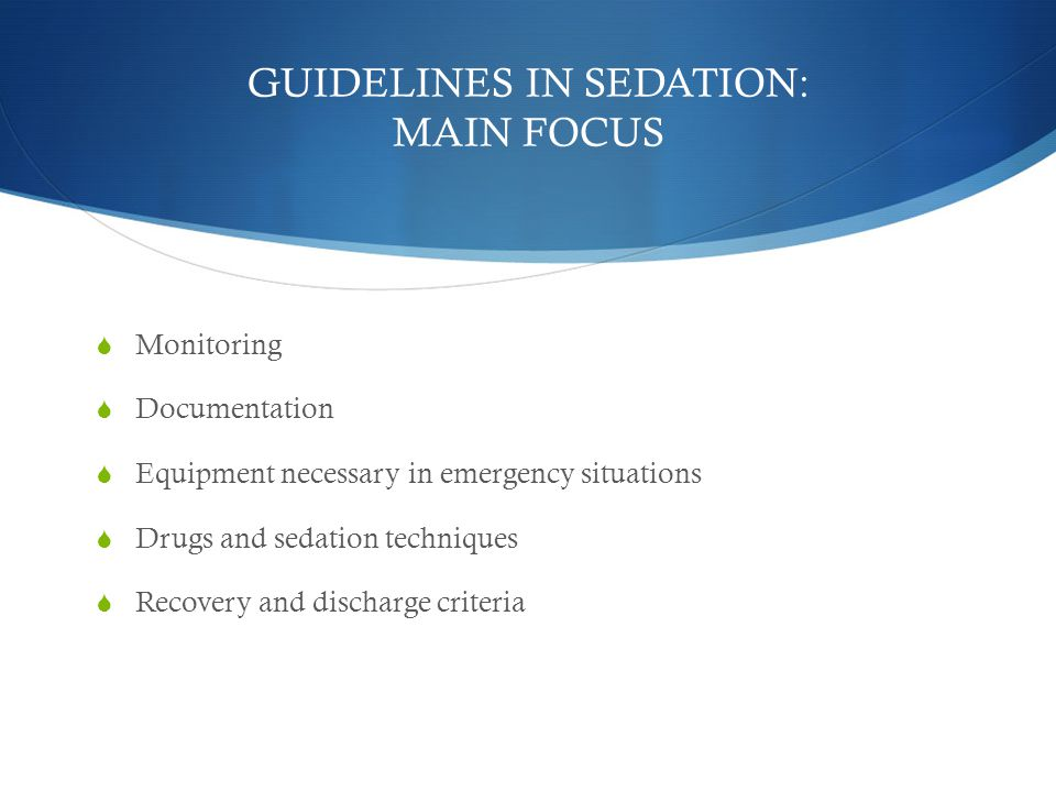 GUIDELINES IN SEDATION: MAIN FOCUS