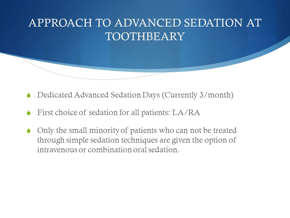 APPROACH TO ADVANCED SEDATION AT TOOTHBEARY