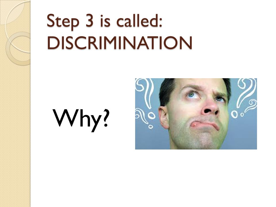 Step 3 is called: DISCRIMINATION