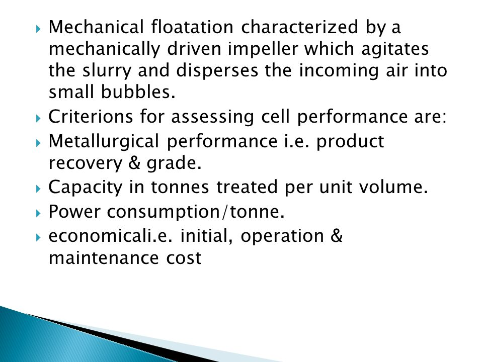 Mechanical floatation characterized by a mechanically driven impeller which agitates the slurry and disperses the incoming air into small bubbles.