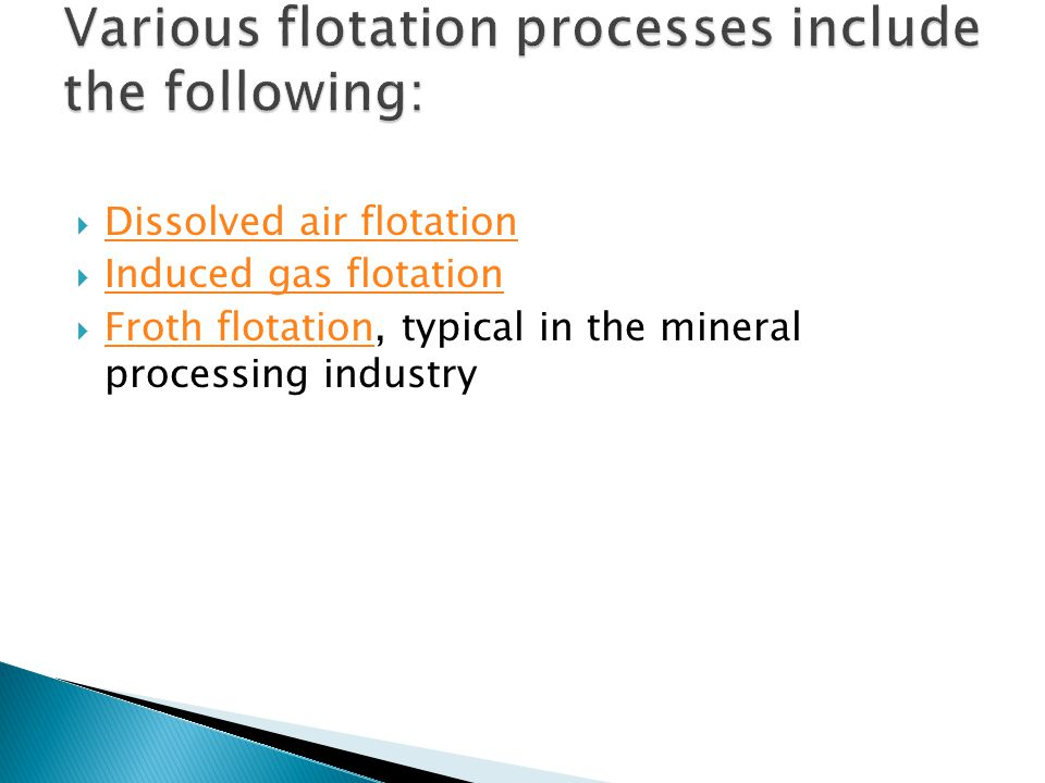 Various flotation processes include the following: