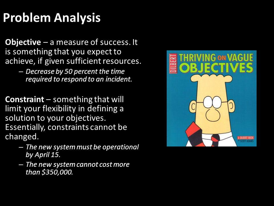 Problem Analysis Objective – a measure of success. It is something that you expect to achieve, if given sufficient resources.
