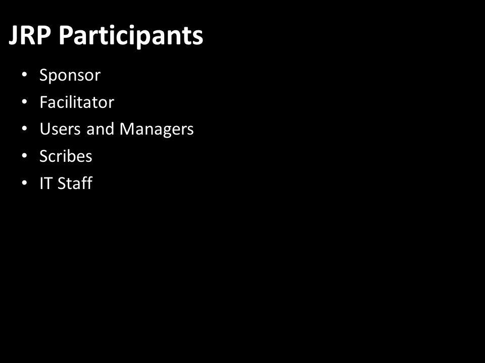 JRP Participants Sponsor Facilitator Users and Managers Scribes