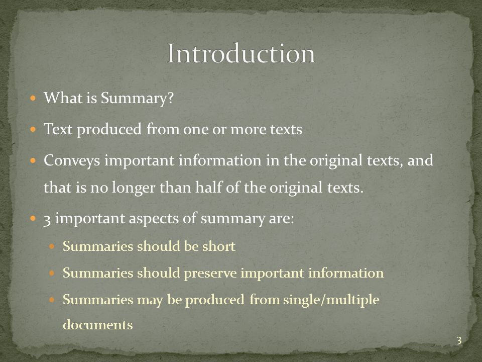 Introduction What is Summary Text produced from one or more texts