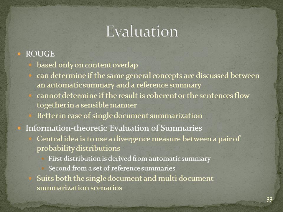Evaluation ROUGE Information-theoretic Evaluation of Summaries