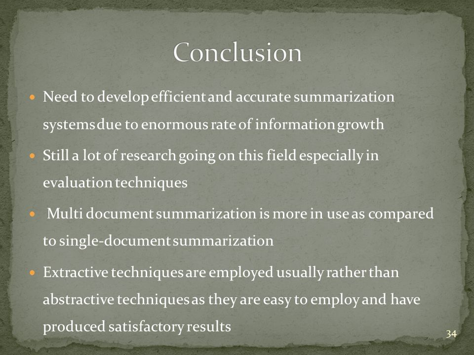 Conclusion Need to develop efficient and accurate summarization systems due to enormous rate of information growth.