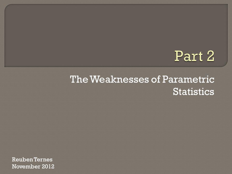 The Weaknesses of Parametric Statistics