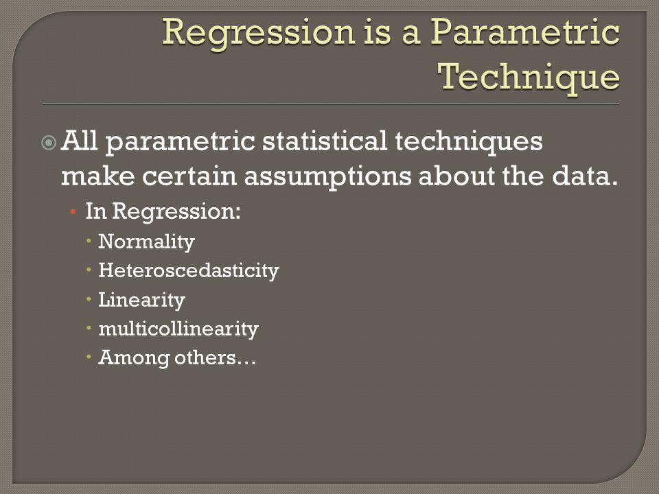 Regression is a Parametric Technique