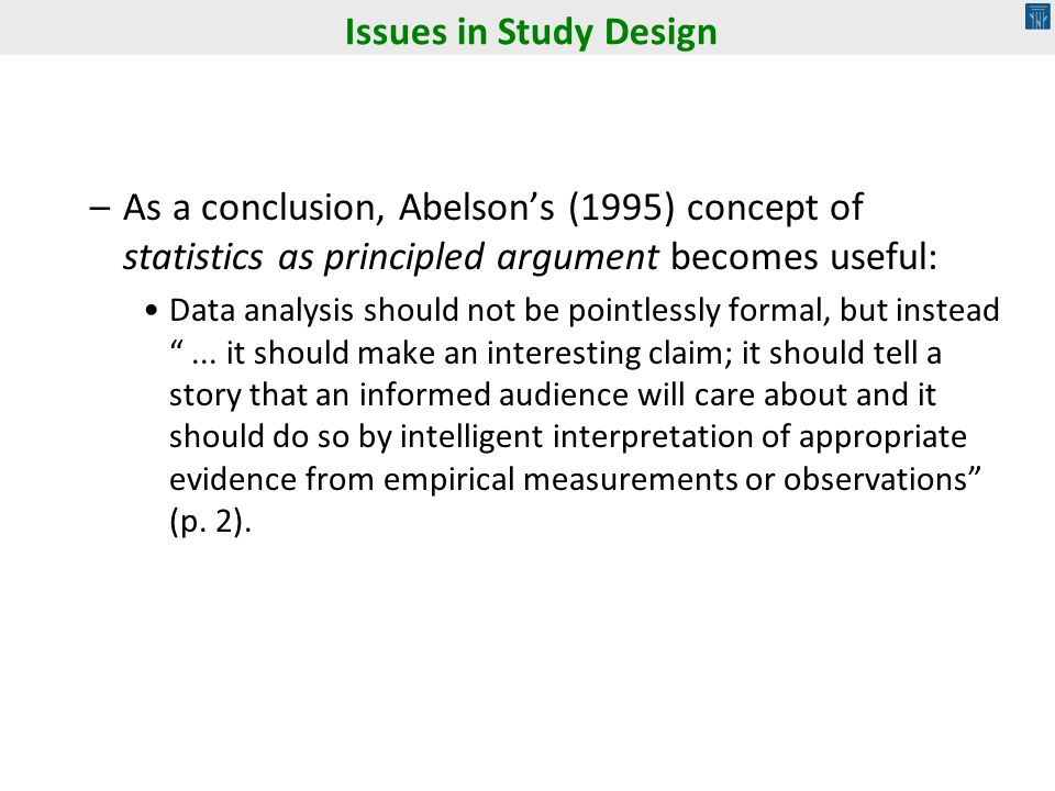 Issues in Study Design As a conclusion, Abelson's (1995) concept of statistics as principled argument becomes useful: