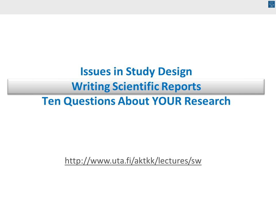 Issues in Study Design Writing Scientific Reports Ten Questions About YOUR Research