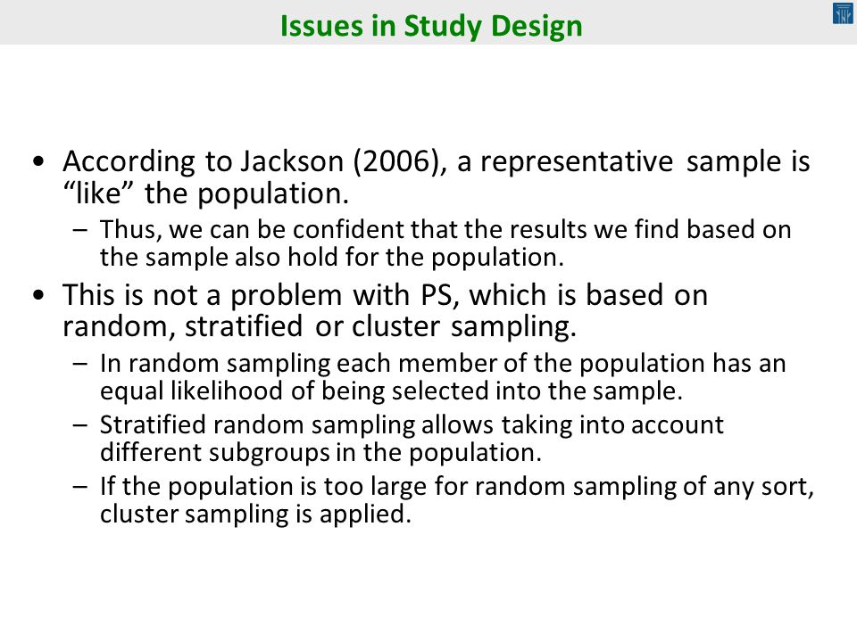 Issues in Study Design According to Jackson (2006), a representative sample is like the population.