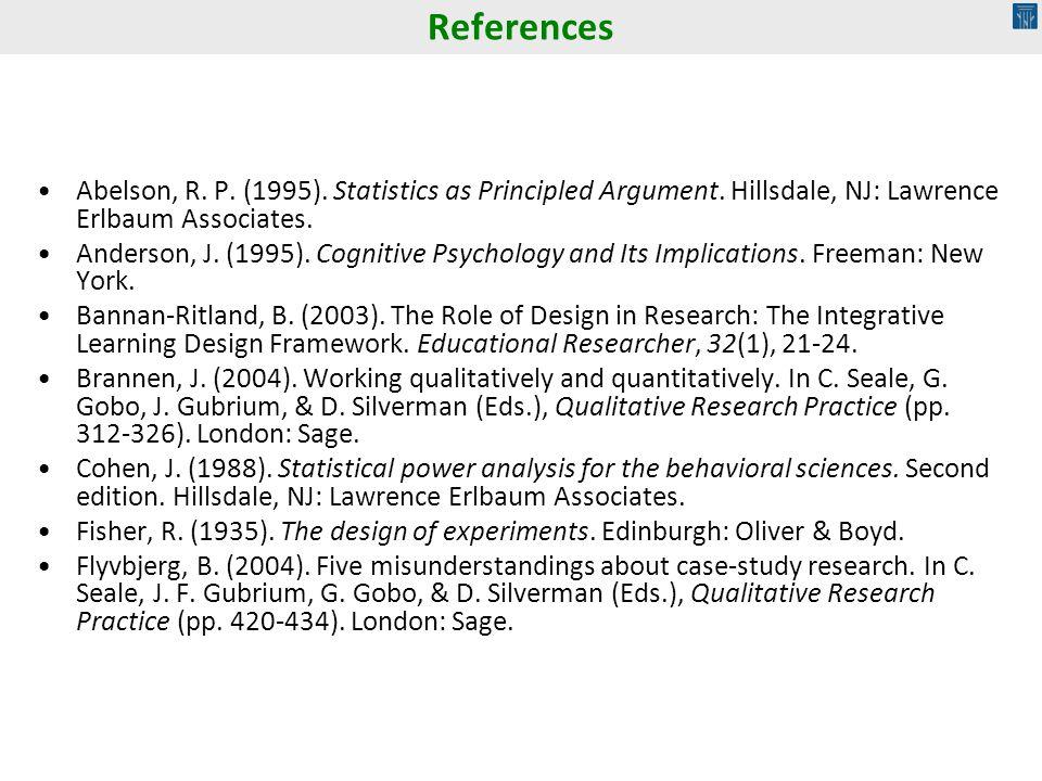 References Abelson, R. P. (1995). Statistics as Principled Argument. Hillsdale, NJ: Lawrence Erlbaum Associates.