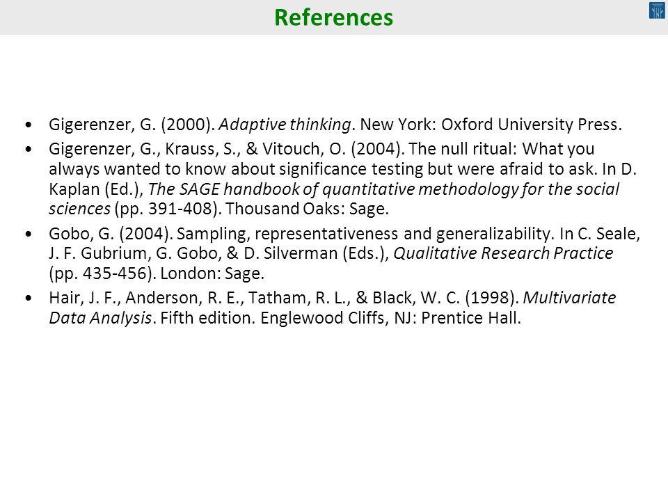 References Gigerenzer, G. (2000). Adaptive thinking. New York: Oxford University Press.