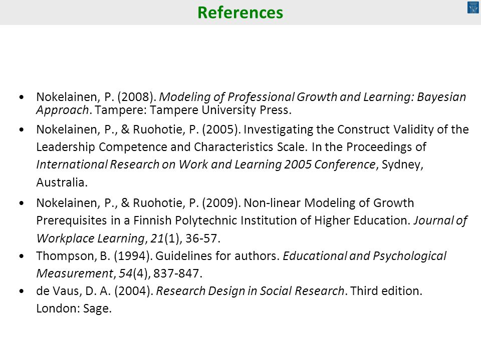 References Nokelainen, P. (2008). Modeling of Professional Growth and Learning: Bayesian Approach. Tampere: Tampere University Press.