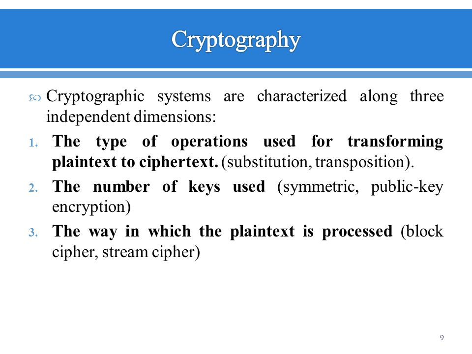 Cryptography Cryptographic systems are characterized along three independent dimensions:
