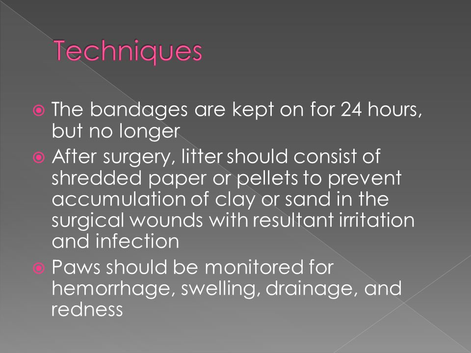 Techniques The bandages are kept on for 24 hours, but no longer