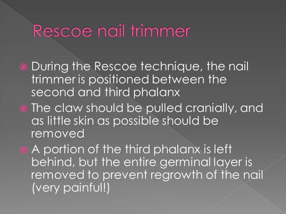 Rescoe nail trimmer During the Rescoe technique, the nail trimmer is positioned between the second and third phalanx.