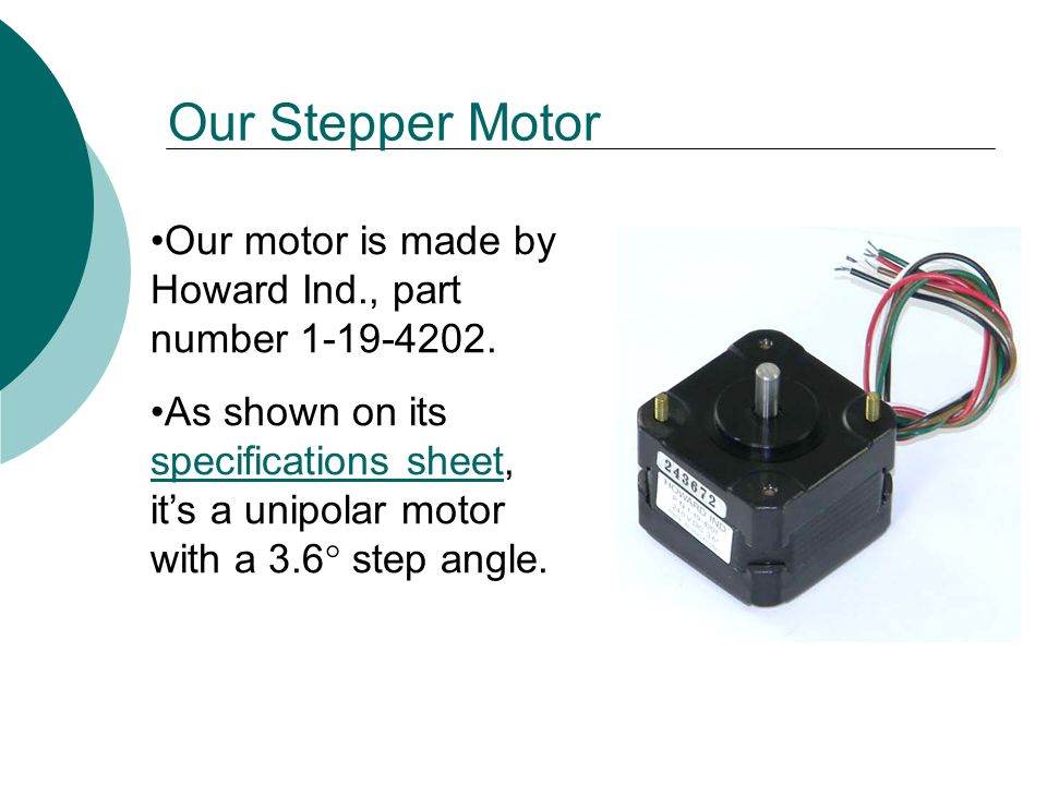 Our Stepper Motor Our motor is made by Howard Ind., part number 1-19-4202.