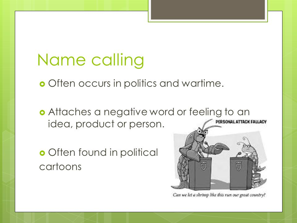Name calling Often occurs in politics and wartime.