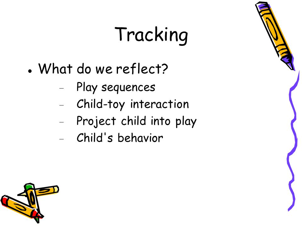 Tracking What do we reflect Play sequences Child-toy interaction