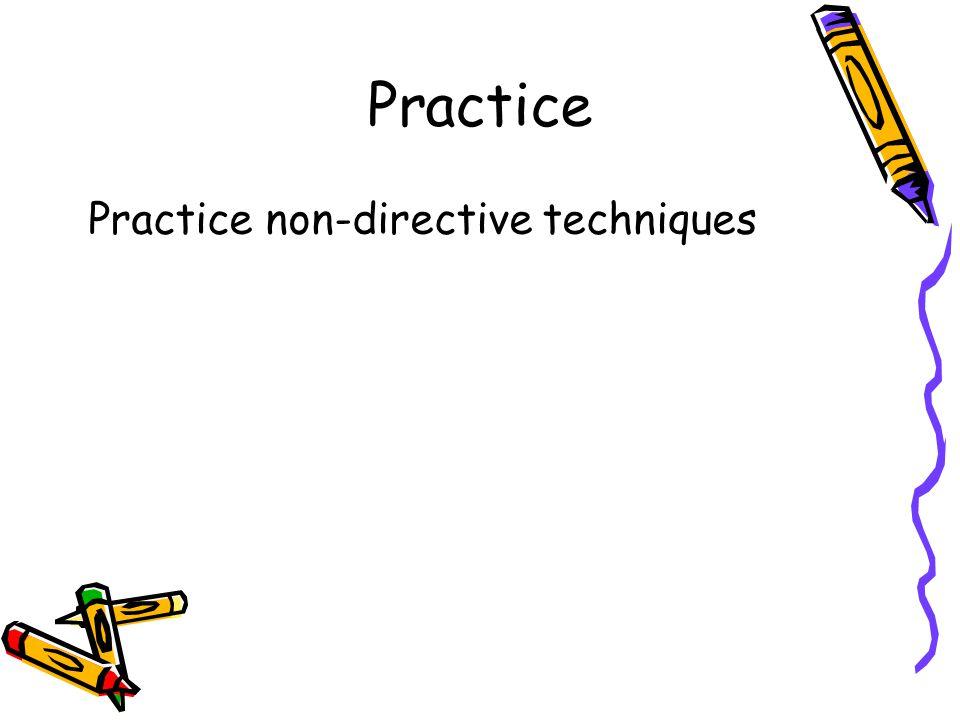 Practice Practice non-directive techniques