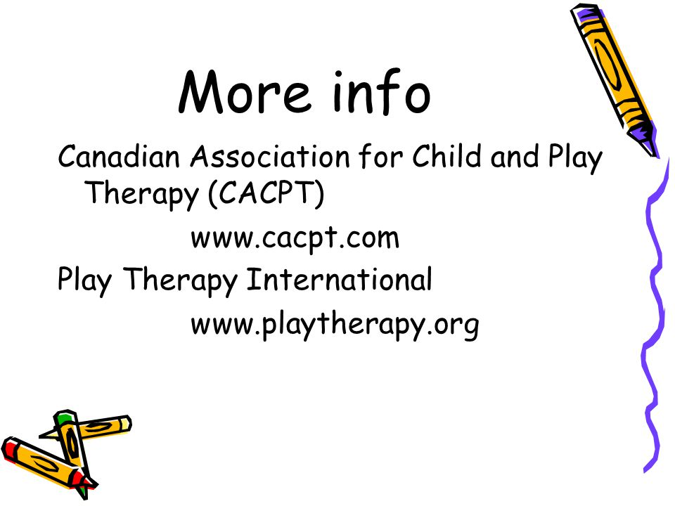 More info Canadian Association for Child and Play Therapy (CACPT)   Play Therapy International