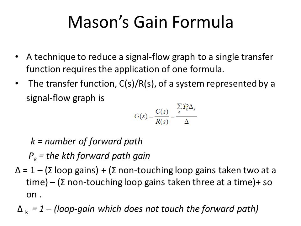 Mason's Gain Formula A technique to reduce a signal-flow graph to a single transfer function requires the application of one formula.