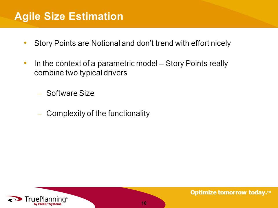 Agile Size Estimation Story Points are Notional and don't trend with effort nicely.