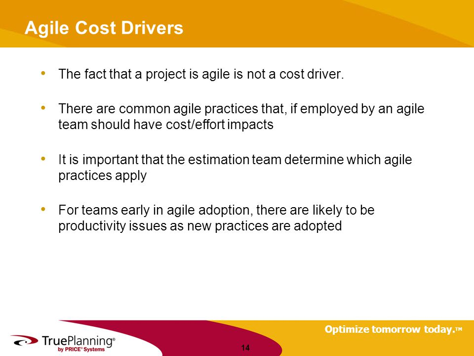 Agile Cost Drivers The fact that a project is agile is not a cost driver.