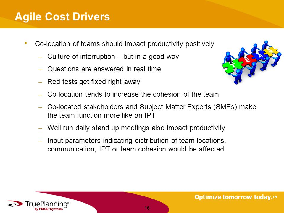 Agile Cost Drivers Co-location of teams should impact productivity positively. Culture of interruption – but in a good way.