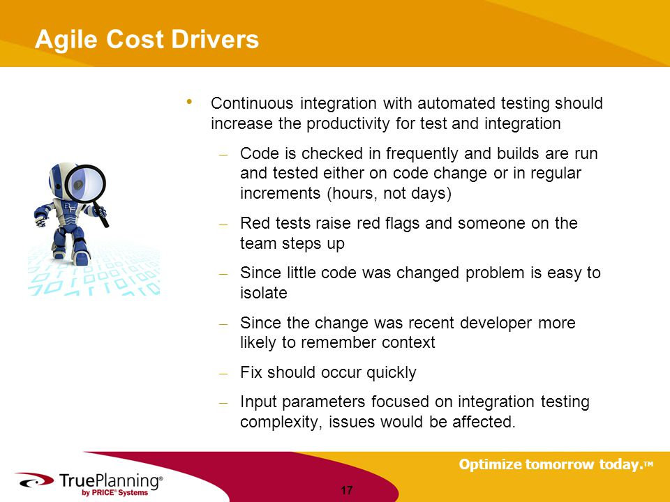 Agile Cost Drivers Continuous integration with automated testing should increase the productivity for test and integration.