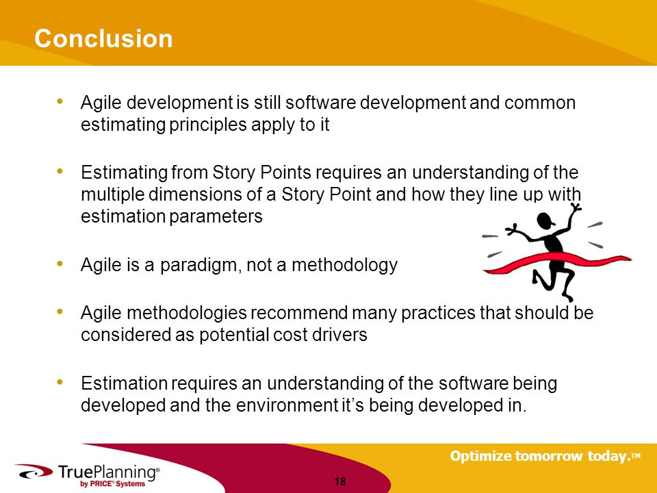 Conclusion Agile development is still software development and common estimating principles apply to it.