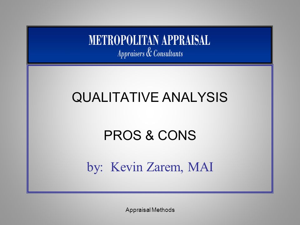QUALITATIVE ANALYSIS PROS & CONS by: Kevin Zarem, MAI