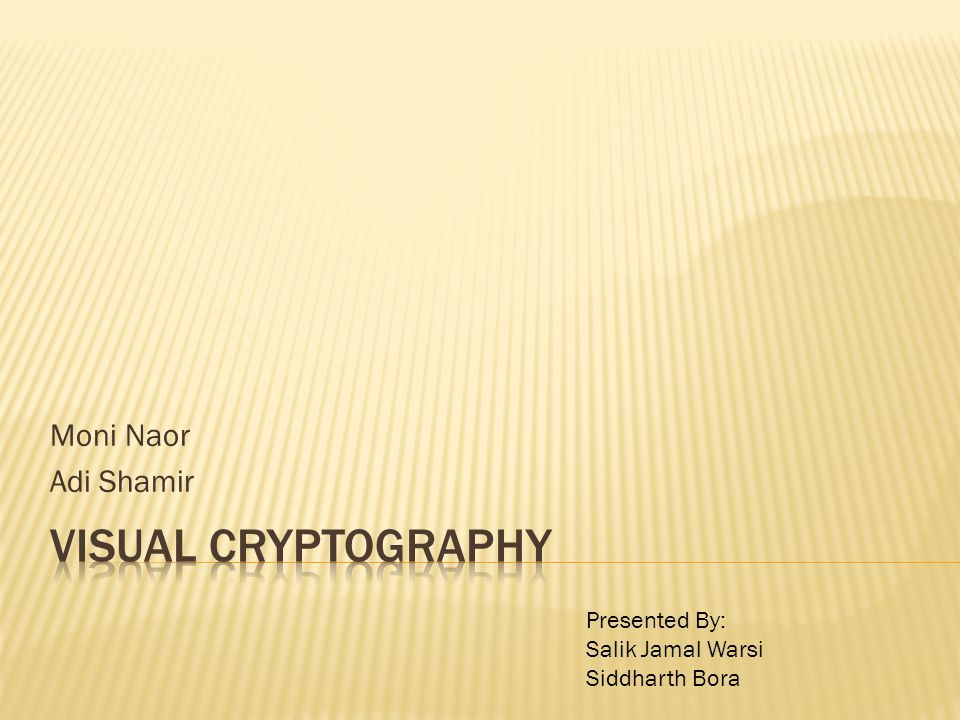 Visual Cryptography Moni Naor Adi Shamir Presented By: