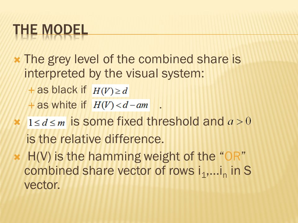 THE MODEL The grey level of the combined share is interpreted by the visual system: as black if. as white if .