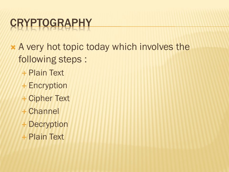 Cryptography A very hot topic today which involves the following steps : Plain Text. Encryption. Cipher Text.