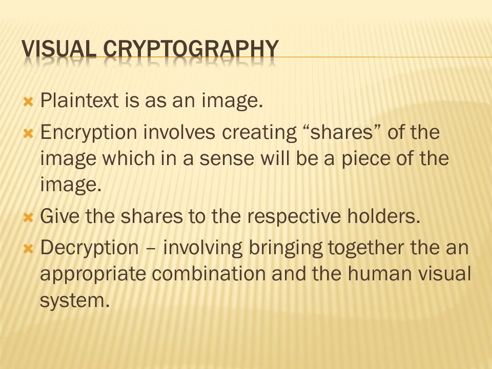 Visual Cryptography Plaintext is as an image.