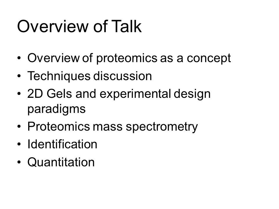 Overview of Talk Overview of proteomics as a concept