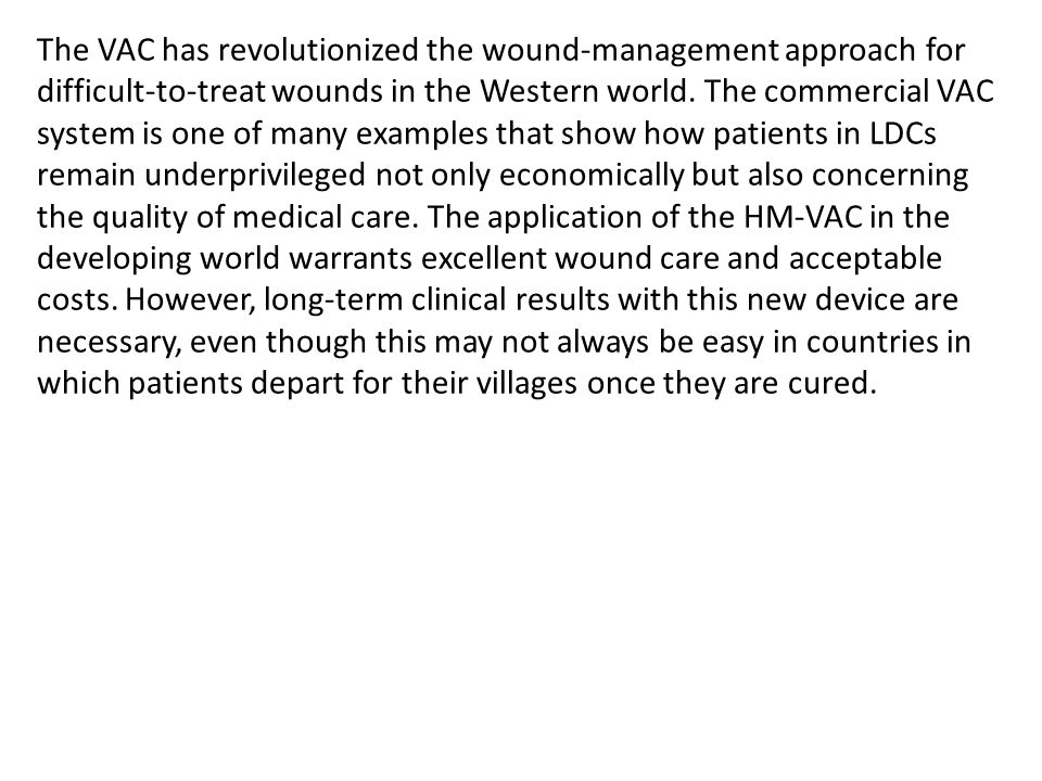 The VAC has revolutionized the wound-management approach for difficult-to-treat wounds in the Western world.