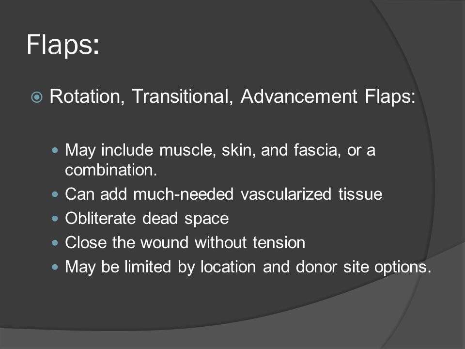 Flaps: Rotation, Transitional, Advancement Flaps: