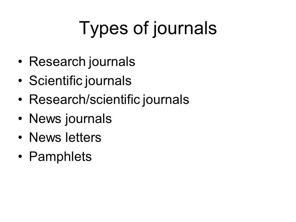 Types of journals Research journals Scientific journals