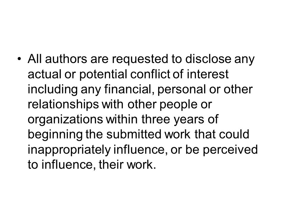 All authors are requested to disclose any actual or potential conflict of interest including any financial, personal or other relationships with other people or organizations within three years of beginning the submitted work that could inappropriately influence, or be perceived to influence, their work.